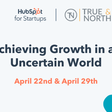 Achieving Growth in an Uncertain World | April 22nd