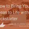 How to Bring Your Ideas to Life with Kickstarter   MHub