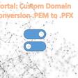 Portal Custom Domain implementation, converting .PEM to .PFX format - Power Platform Community