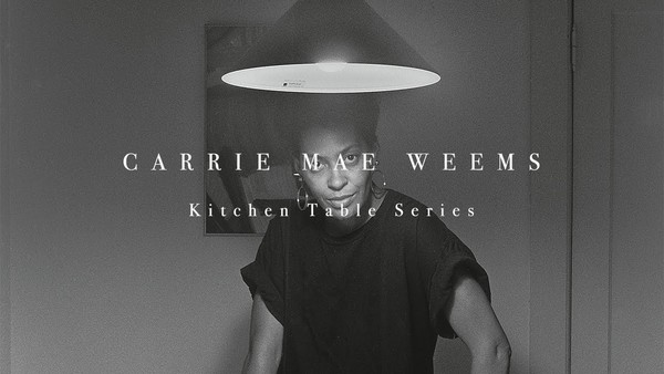 Carrie Mae Weems & Kitchen Table Series