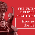 The Ultimate Deliberate Practice Guide: How to Be the Best