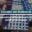 Excluded and Segregated | The vanishing education of refugee children in Greece