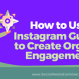 How to Use Instagram Guides to Create Organic Engagement