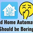 Good Home Automation Should be Boring