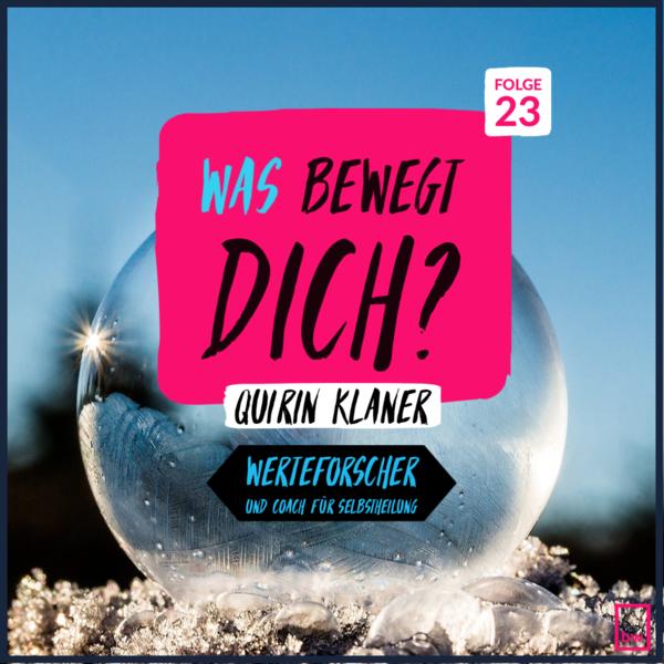 Was bewegt DICH? Insider Gespräche mit Quirin Klaner - Werteforscher und Coach für Selbstheilung