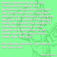 """Mason opened the door, said, """"Ground floor, ladies and gentlemen. Department of frame-ups just ahead of you—separate cells, phony confessions, telling the daughter her mother's confessed, telling the mother the daughter's confessed, throwing in stool pigeons and detectives as cell mates, and all the usual police traps, right this way!"""""""