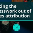 Taking the guesswork out of sales attribution - Prestanda
