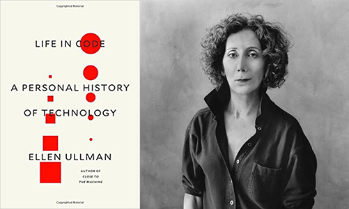 Life in Code: A Personal History of Technology and author Ellen Ullman