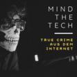 Mind the Tech – True Crime aus dem Internet - Podcast