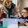 How to Make Your Meetings Fun and Engaging