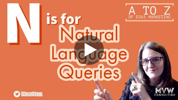 N is for Natural Language Queries - The A to Z of D365 Marketing Series