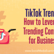 TikTok Trends: How to Leverage Trending Content for Business : Social Media Examiner