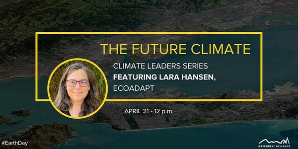 Climate Leader Series: Adaptation & Resilience with Lara Hansen | 12:00 PM