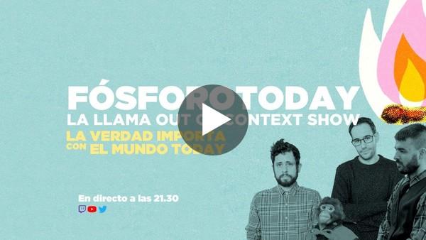 FÓSFOROFOFO 24 La Verdad Importa, con El Mundo Today
