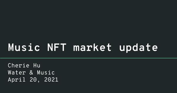 Music NFT market update, April 2021 || Water & Music - Google Slides