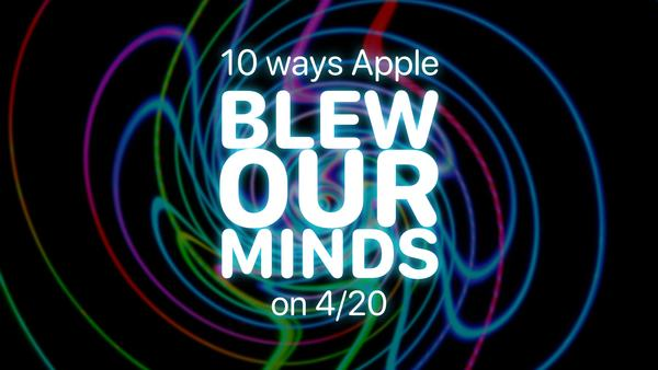 10 ways Apple blew our minds on 4/20