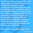 """""""One of the most powerful life skills, and one of the most important to hone and develop for both professional and personal success, is creating clear outcomes. This is not as self-evident as it may sound. We need to constantly define (and redefine) what we're trying to accomplish on many different levels, and consistently reallocate resources toward getting these tasks complete as effectively and efficiently as possible."""""""