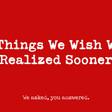 39 Things We Wish We'd Realized Sooner