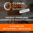 Global PayTech Summit – Virtual – The Most Senior-Level Gathering of Payments Leaders - 27 - 28th April