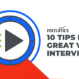 Don't Waste Time! 10 Tips for Implementing Video Job Interviews