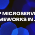 Top Microservices Framework In Java