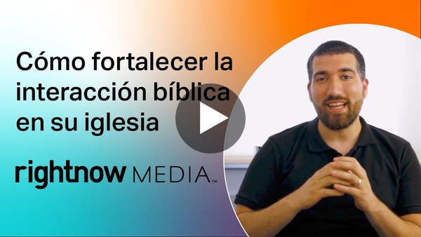Cómo fortalecer la interacción bíblica en su iglesia | RightNow Media en español