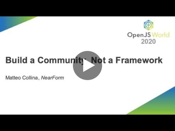Build a Community, Not a Framework - Matteo Collina, NearForm