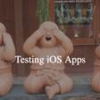 Testing iOS Apps