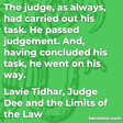 """""""The judge, as always, had carried out his task. He passed judgement. And, having concluded his task, he went on his way."""""""