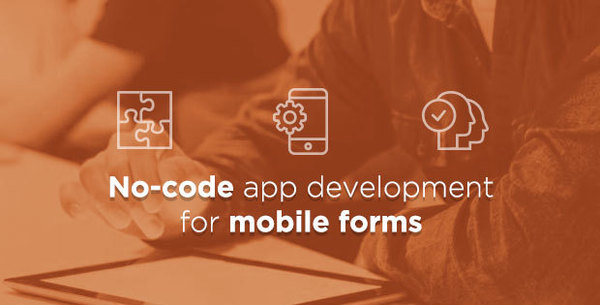 Use no-code platforms to quickly develop mobile apps for businessMobile Forms News Blog