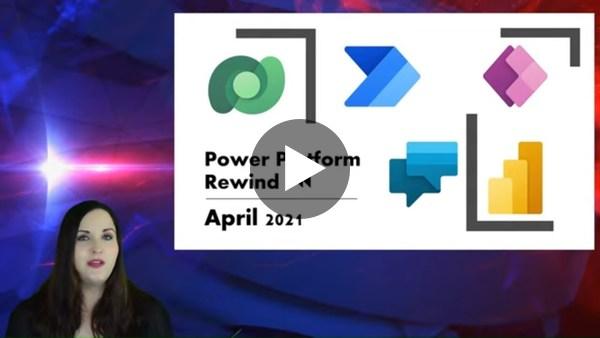 Power Platform Rewind April 2021