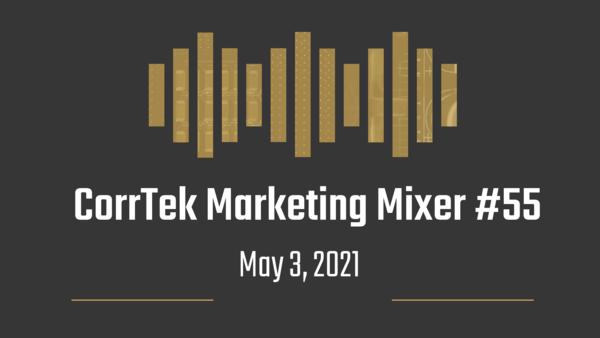 Corrtek marketing mixer newsletter number 55 for May 3, 2021.