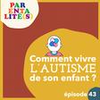 [Podcast] Comment vivre l'autisme de son enfant ? - Série Parentalité(s)