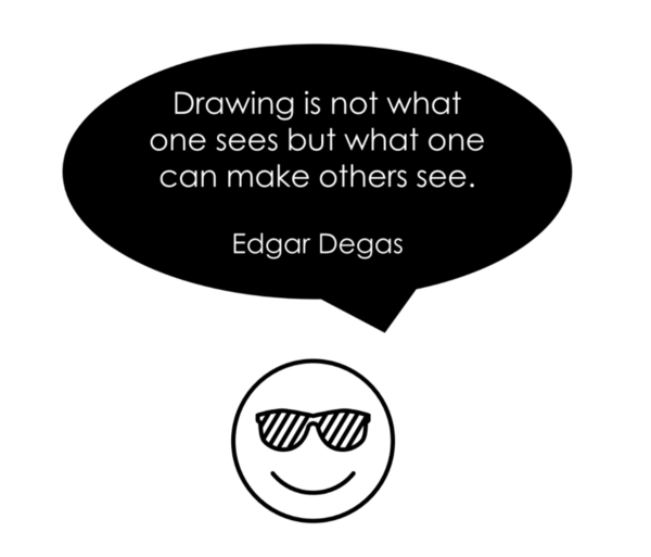 """""""Drawing is not what one sees but what one can make others see."""" –Edgar Degas"""