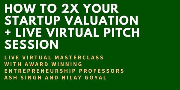 How to 2x Your Startup Valuation: Masterclass + Live Virtual Pitch Session   7:00 AM