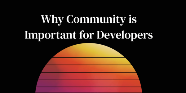 Why Community is Important for Developers by Ceora Ford