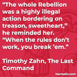 """""""The whole Rebellion was a highly illegal action bordering on treason, sweetheart,"""" he reminded her. """"When the rules don't work, you break 'em."""""""
