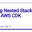 Using Nested Stacks with AWS CDK - DEV Community
