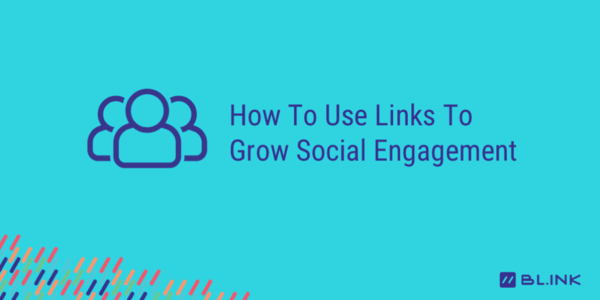 How To Use Links To Grow Social Engagement • BL.INK