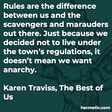 """""""Rules are the difference between us and the scavengers and marauders out there. Just because we decided not to live under the town's regulations, it doesn't mean we want anarchy."""""""