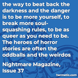 """""""the way to beat back the darkness and the danger is to be more yourself, to break more soul-squashing rules, to be as queer as you need to be. The heroes of horror stories are often the oddballs and the weirdos"""""""