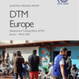 DTM Europe: Displacement Tracking Matrix (DTM) (January – March 2021) - Quarterly Regional Report, Q1 2021