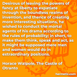 """""""Desirous of leaving the powers of fancy at liberty to expatiate through the boundless realms of invention, and thence of creating more interesting situations, he wished to conduct the mortal agents of his drama according to the rules of probability; in short, to make them think, speak and act, as it might be supposed mere men and women would do in extraordinary positions."""""""