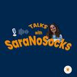 Talks w/ Sara No Socks