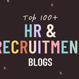 The Top 100 HR and Recruitment Blogs [by Organic Traffic]
