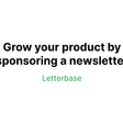 Letterbase — Grow your product by sponsoring a newsletter