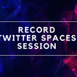 Record Twitter Spaces Session