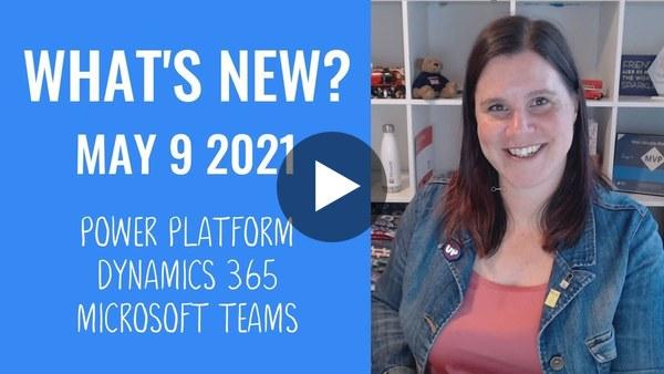 Power Platform, Dynamics 365, Microsoft Teams News (9 May 2021)