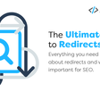 The Ultimate Guide to Redirects for SEO