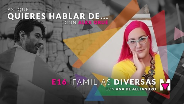 Así que quieres hablar de familias diversas con Ana de Alejandro & Alex Orué. 📣